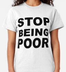 Stop Being Poor Classic T-Shirt