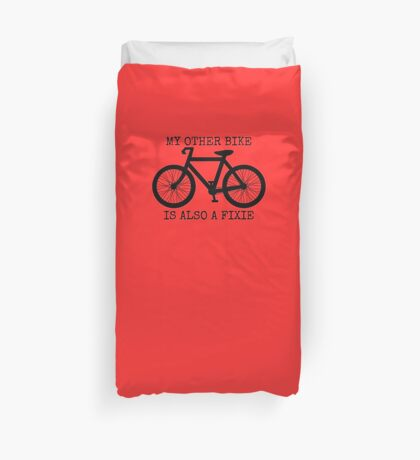 MY OTHER BIKE IS ALSO A FIXIE Duvet Cover