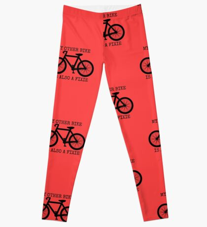 MY OTHER BIKE IS ALSO A FIXIE Leggings