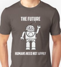 The Future: Humans Need Not apply T-Shirt