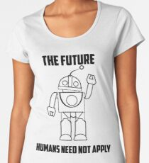 The Future: Humans Need Not Apply Women's Premium T-Shirt