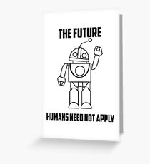 The Future: Humans Need Not Apply Greeting Card