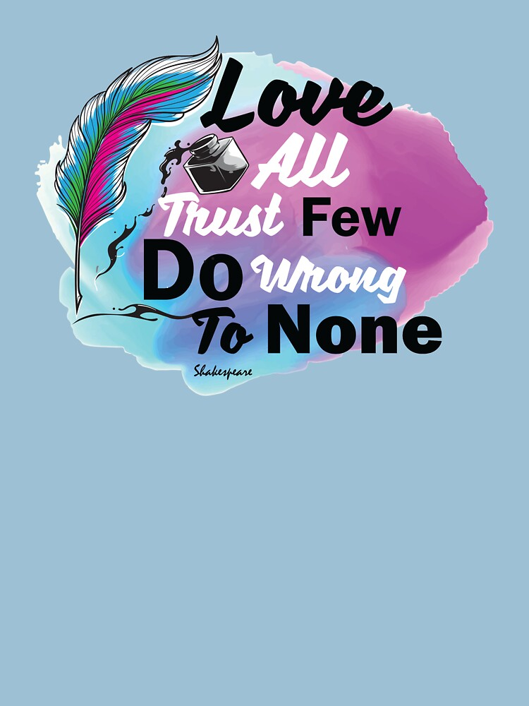 Love All Trust Few Do Wrong To None Quote Classic T Shirt By