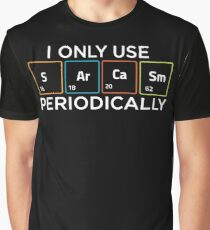 I Only Use Sarcasm Periodically Graphic T-Shirt