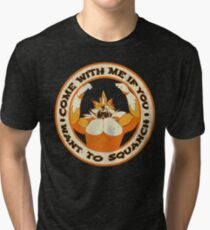 Come with me if you want to squanch Tri-blend T-Shirt