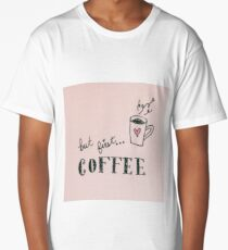 But First... Coffee Long T-Shirt