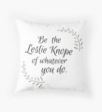Be the Leslie Knope of whatever you do.  - Parks and Recreation Throw Pillow