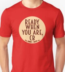 Ready When You Are, CB Unisex T-Shirt