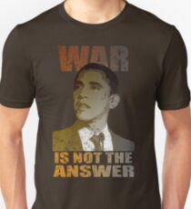 War is not the Answer Barack Obama T-Shirt