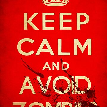 Keep Calm and Avoid Zombies by undeadwarrior