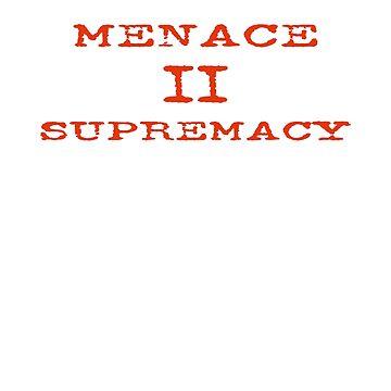 Menace II Supremacy by Bloodaxe