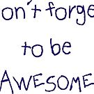 Don't forget to be awesome by Ian McKenzie