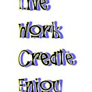 Live Work Create Enjoy by Ian McKenzie