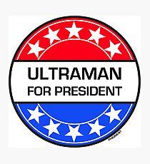 ULTRAMAN FOR PRESIDENT Photographic Print