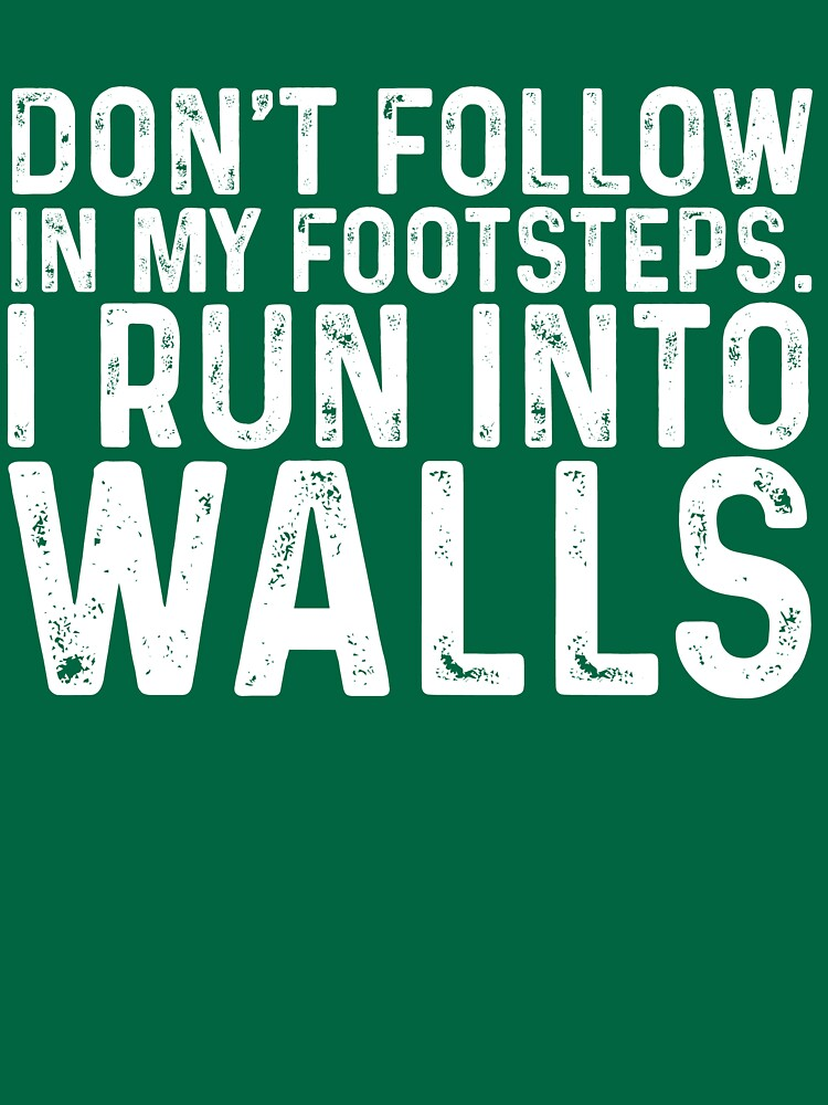 Don't Follow In My Footsteps. I Run In To Walls by kamrankhan