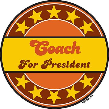 COACH FOR PRESIDENT by phigment-art