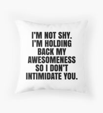 I Am Not SHY, I Am Holding Back My Awesomeness... Throw Pillow