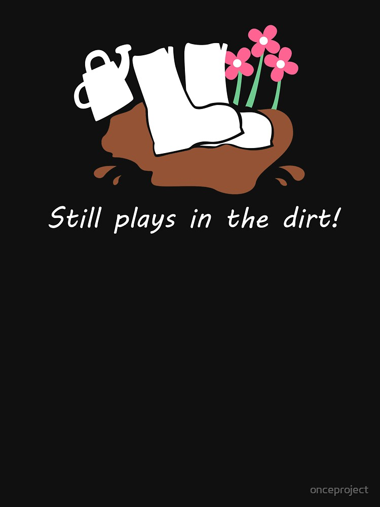 Still Plays In The Dirt by onceproject
