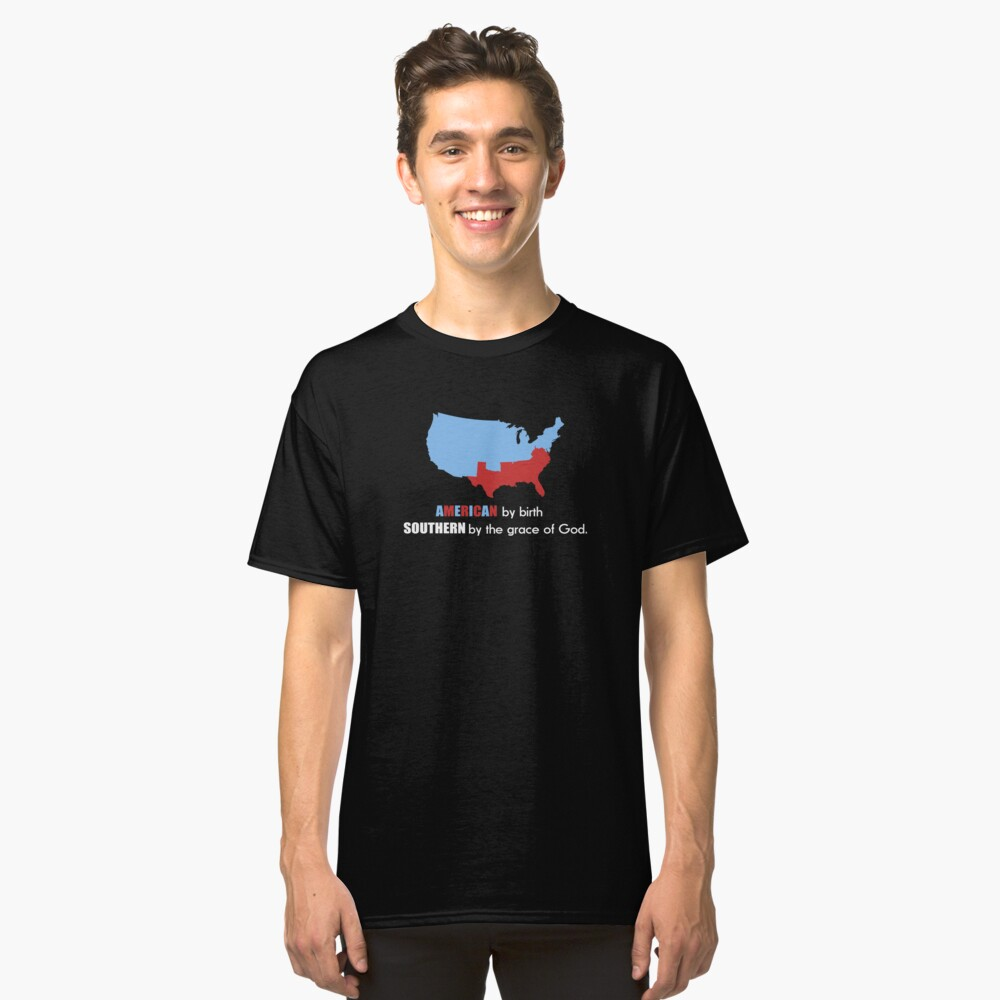 American By Birth Southern By The Grace Of God Classic T-Shirt Front