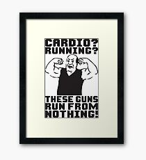 Cardio? Running? These Guns Run From Nothing Framed Print