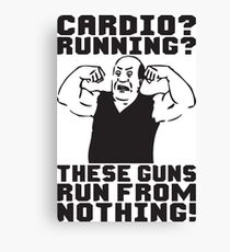 Cardio? Running? These Guns Run From Nothing Canvas Print