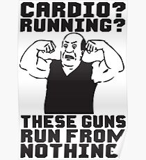 Cardio? Running? These Guns Run From Nothing Poster