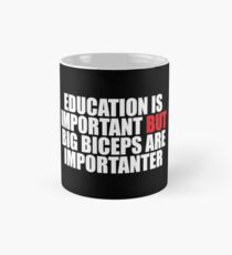 Education is Important but Big Biceps Are Importanter Mug