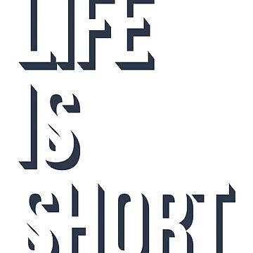 Life is to short by sele504