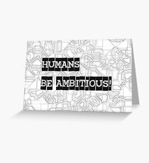 Humans, Be Ambitious! Greeting Card