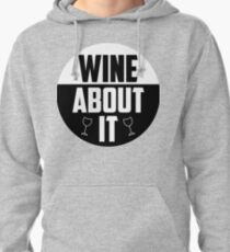 Wine about it Quote Pullover Hoodie
