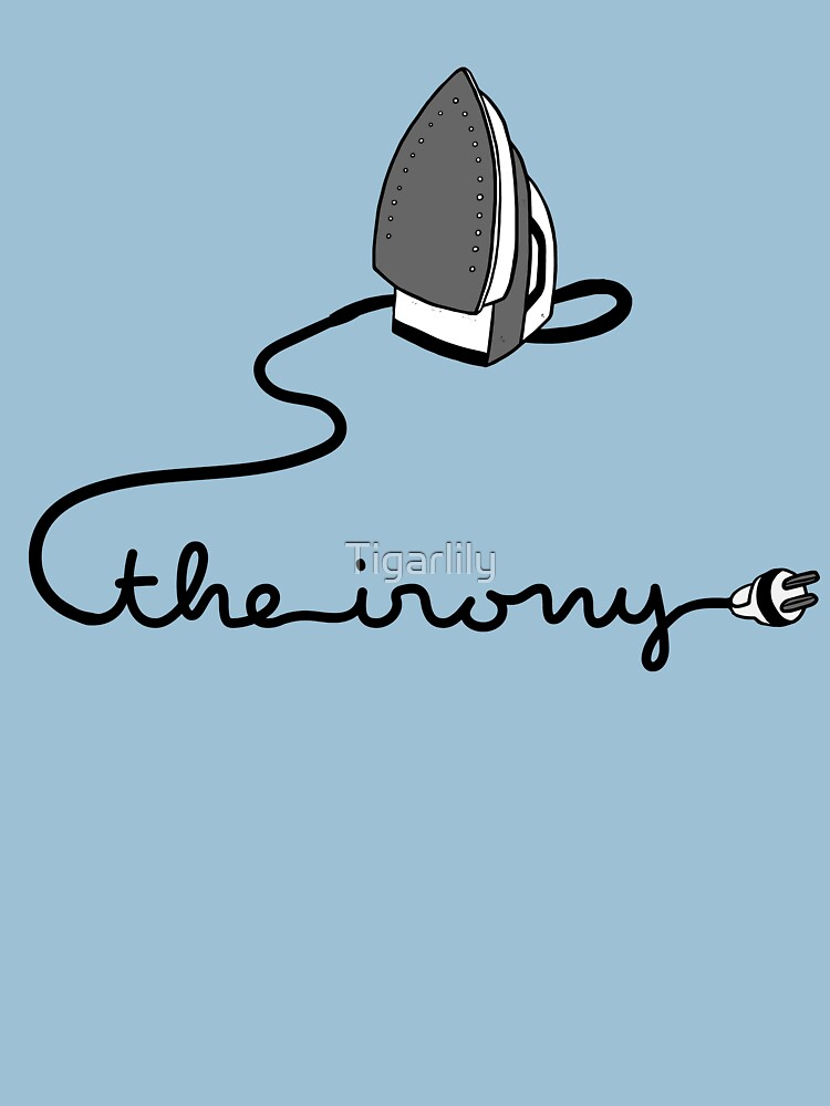 The Irony Ironic Iron Funny Pun T-Shirt by Tigarlily