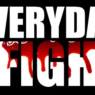 Everyday I Fight by designbymike