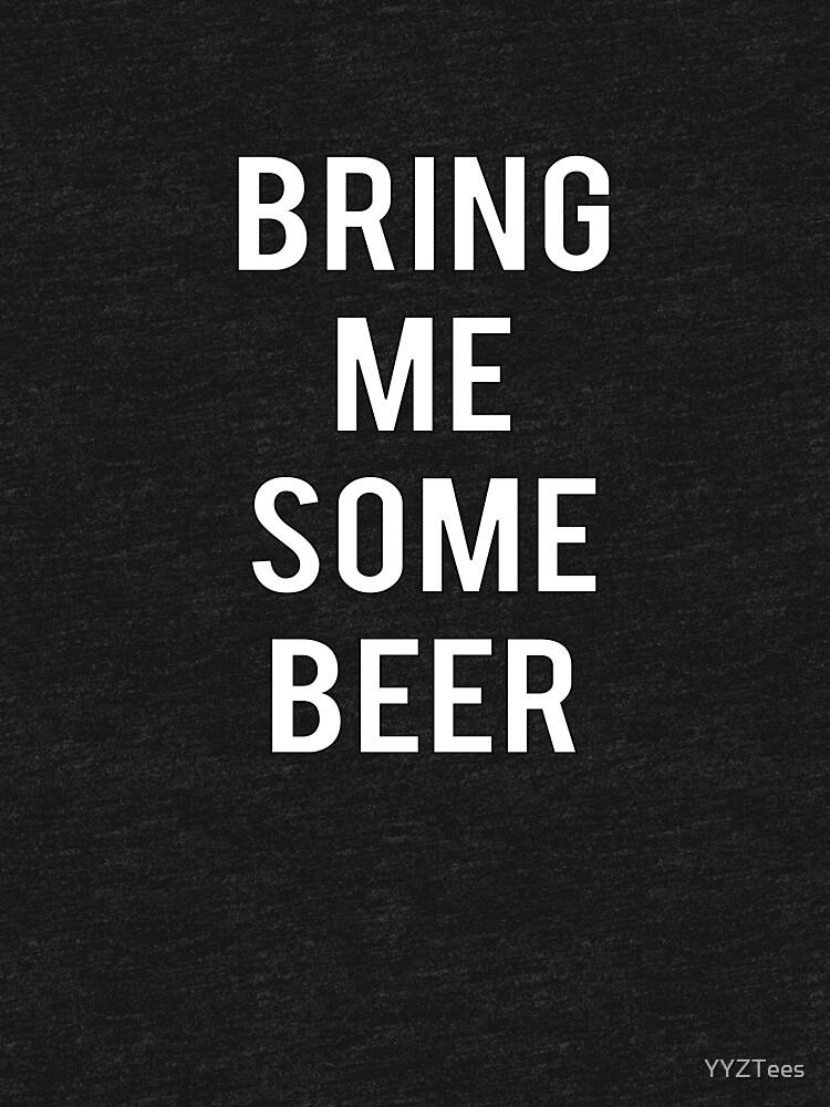 Bring Me Some Beer Drunk In Love Brew Malt Lager by YYZTees