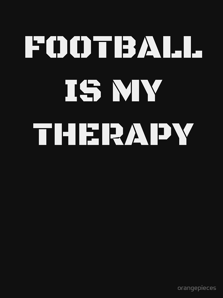 Football Is My Therapy Apparel by orangepieces
