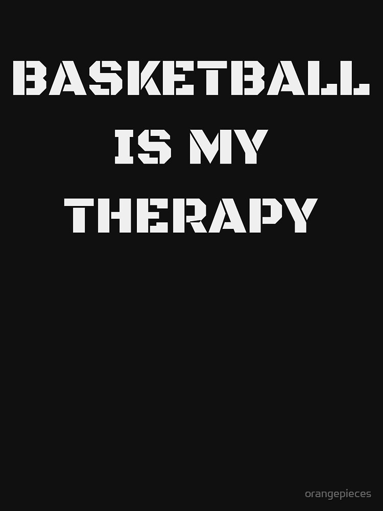 Basketball Is My Therapy Apparel by orangepieces