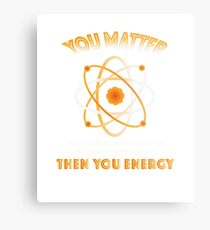 Physics Science  You Energy funny Metal Print