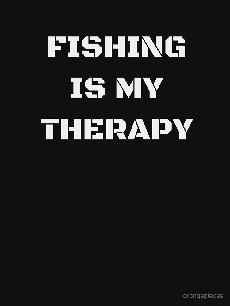 Fishing Is My Therapy Apparel by orangepieces