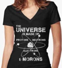The Universe is Made of Protons, Neutrons, Electrons, and Morons Women's Fitted V-Neck T-Shirt