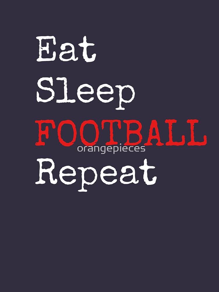 Eat Sleep Football Repeat Shirt by orangepieces
