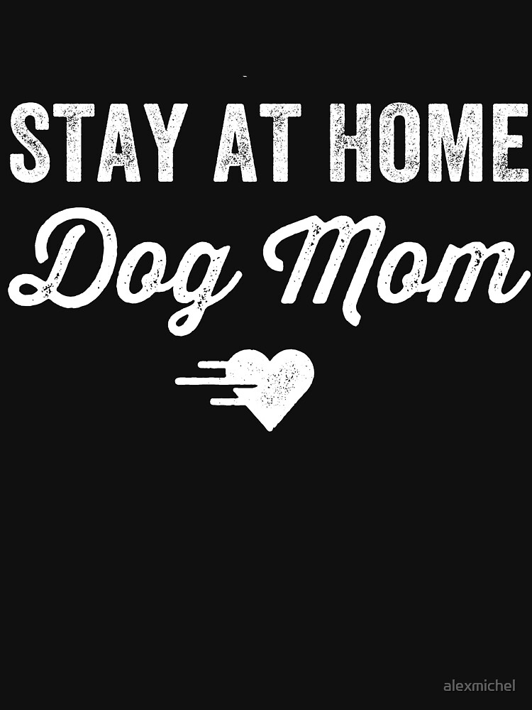 Stay at home dog mom by alexmichel