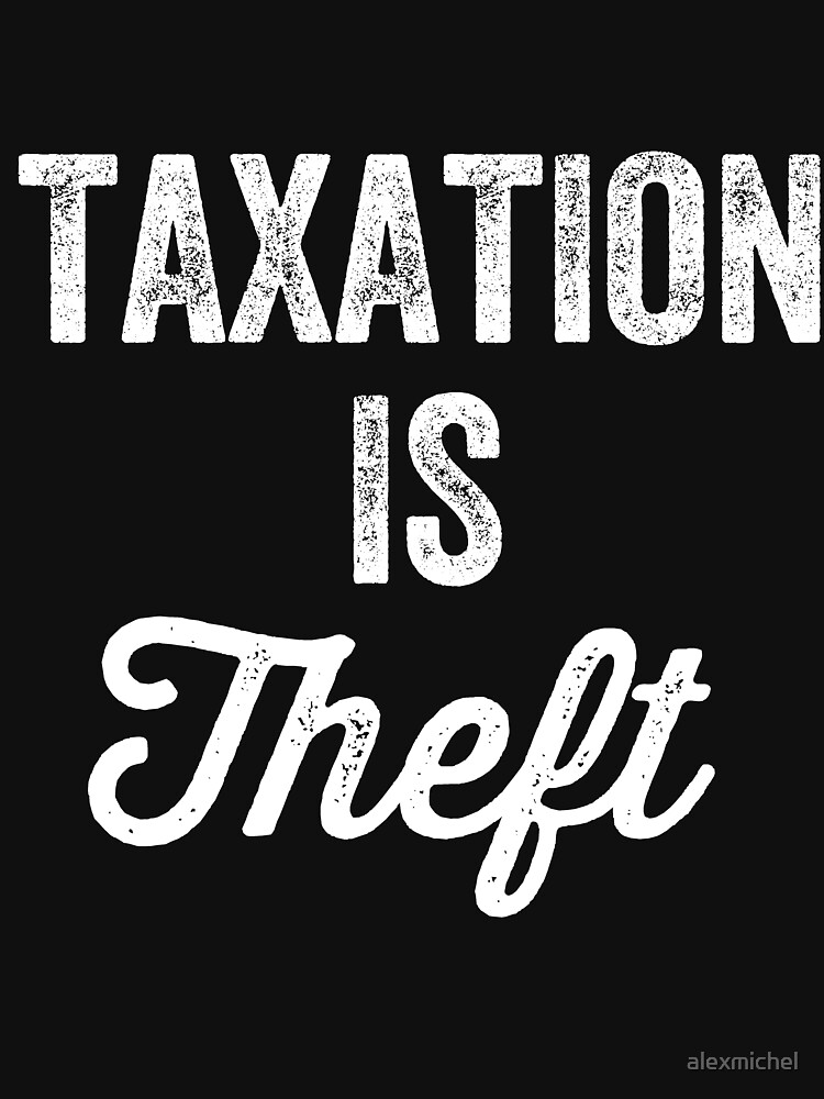 Taxation is theft - Tax lover by alexmichel
