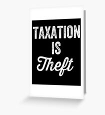 Taxation is theft - Tax lover Greeting Card