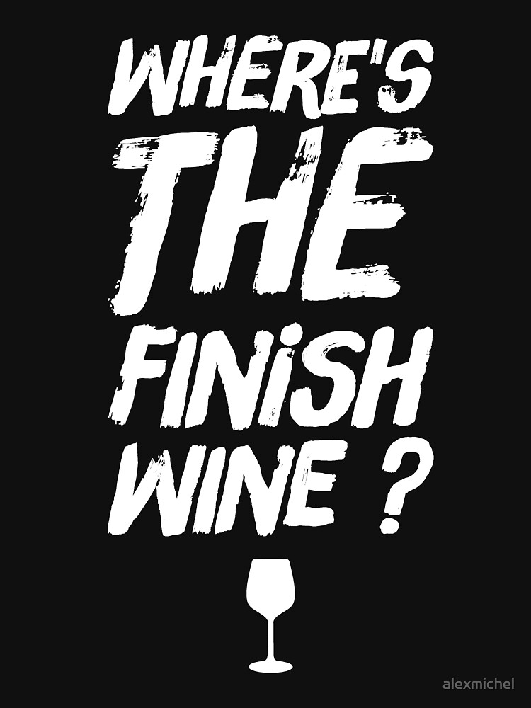 Where's the finish wine ? wine lover by alexmichel
