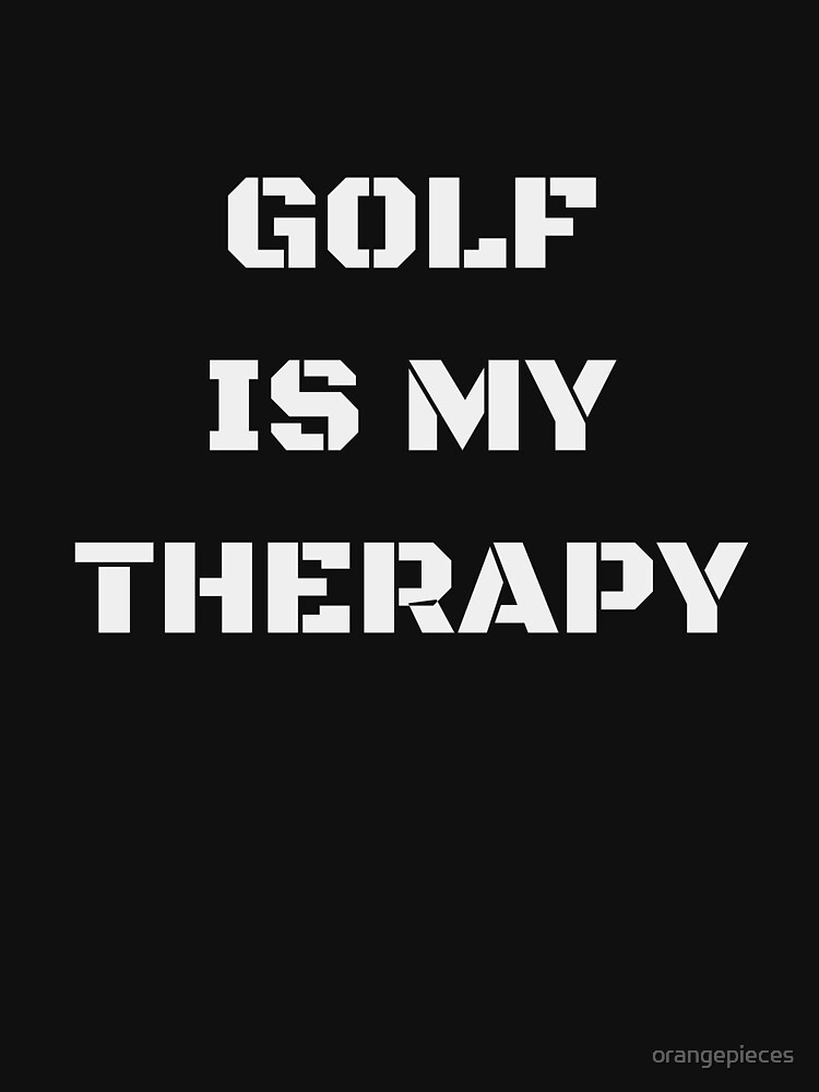 Golf Is My Therapy Apparel by orangepieces