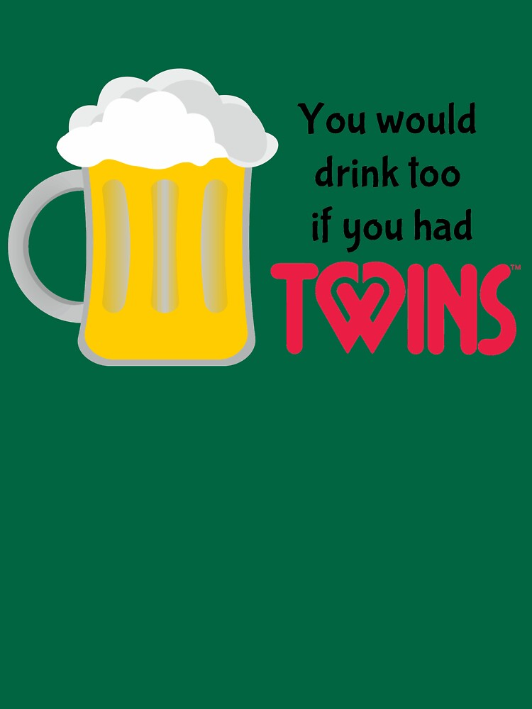 You would drink too if you had twins (beer) by twinsmagazine