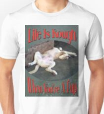 Life Is Rough When You're A Pup T-Shirt