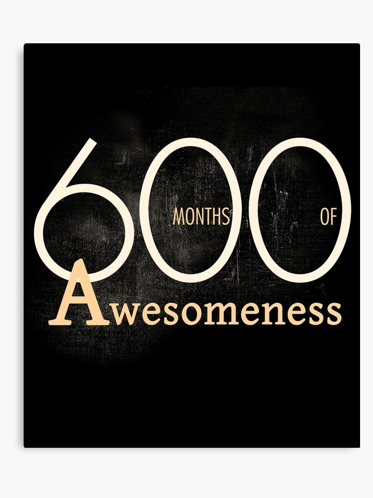 600 Months 50 Years Of Awesomeness Birthday T Shirt Gift Canvas Print