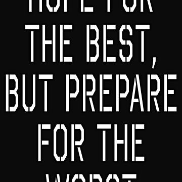 Hope for the best, but prepare for the worst by TOMSREDBUBBLE
