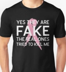 Yes They Are Fake The Real Ones Tried To Kill Me T-Shirt Unisex T-Shirt