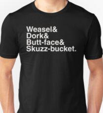 Weasel & Dork & Butt-face & Skuzz-bucket. T-Shirt